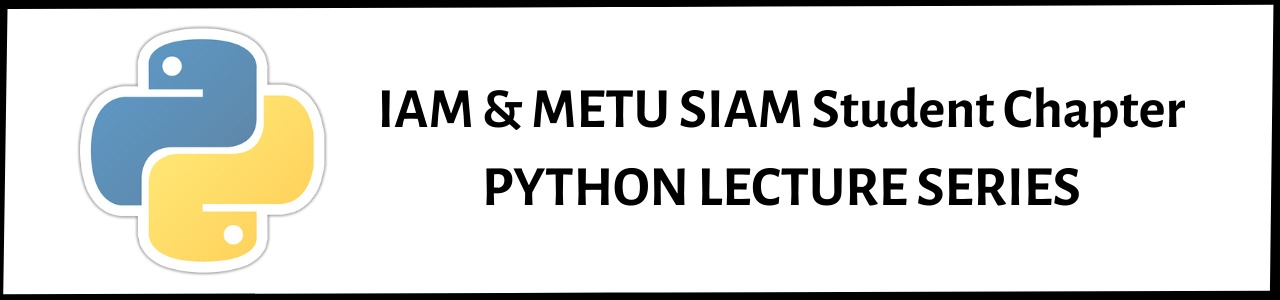 IAM & METU SIAM Student Chapter: Python Lecture Series